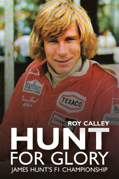 Hunt for Glory: James Hunt's F1 Championship By: Roy Calley