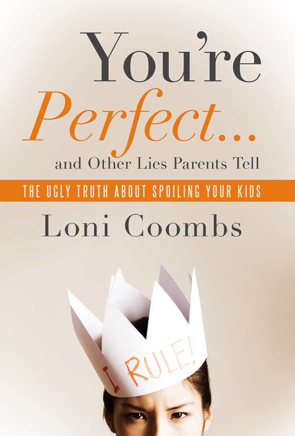 You're Perfect... and Other Lies Parents Tell By: Loni Coombs