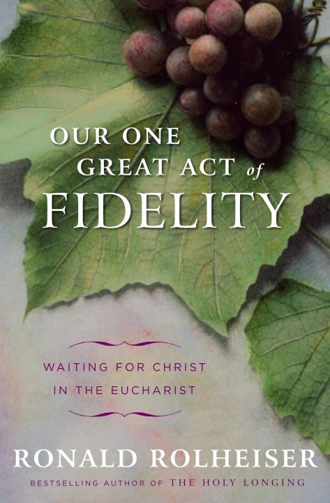Our One Great Act of Fidelity By: Ronald Rolheiser