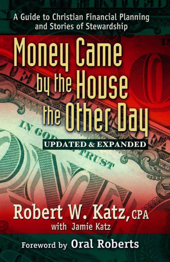 Money Came by the House the Other Day: A Guide to Christian Financial Planning and Stories of Stewardship By: Robert W., Katz