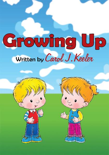 Growing Up By: Carol J. Keeler