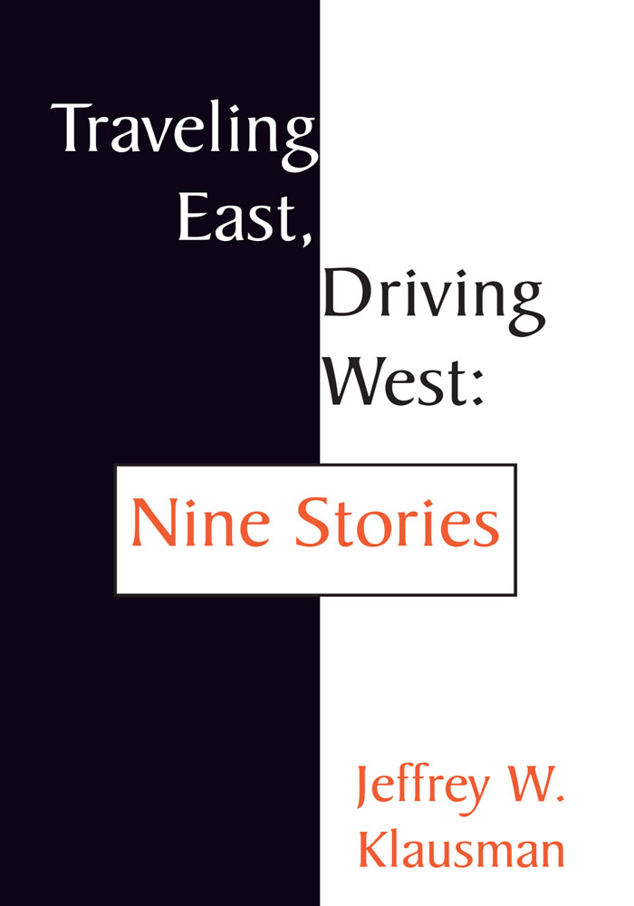 Traveling East, Driving West:  Nine Stories