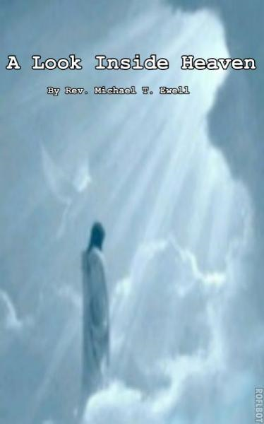 A Look Inside Heaven By: Michael Ewell
