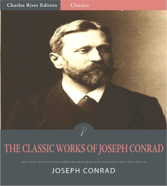 The Classic Works of Joseph Conrad: Over 40 Novels, Short Stories and Essays (Illustrated Edition)