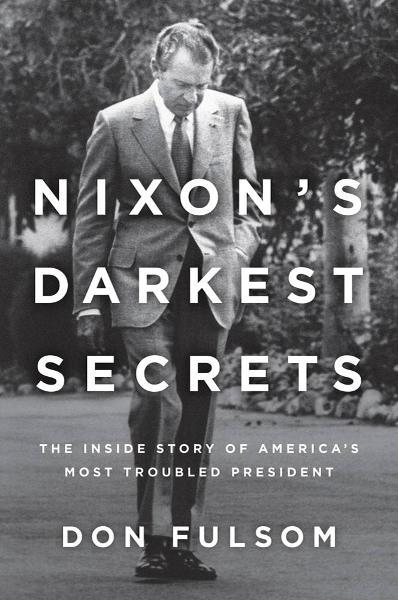 Nixon's Darkest Secrets By: Don Fulsom