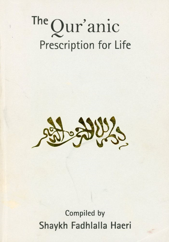 The Qur'anic Prescription for Life By: Shaykh Fadhlalla Haeri