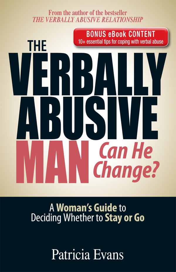 The Verbally Abusive Man,  Can He Change? - Special eBook Edition: A Woman's Guide to Deciding Whether to Stay or Go A Woman's Guide to Deciding Whethe