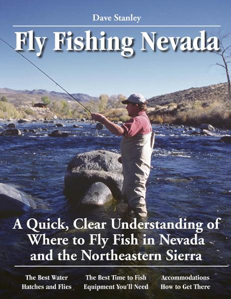 Fly Fishing Nevada: A Quick, Clear Understanding of Where to Fly Fish in Nevada and the Nprtheastern Sierra By: Dave Stanley