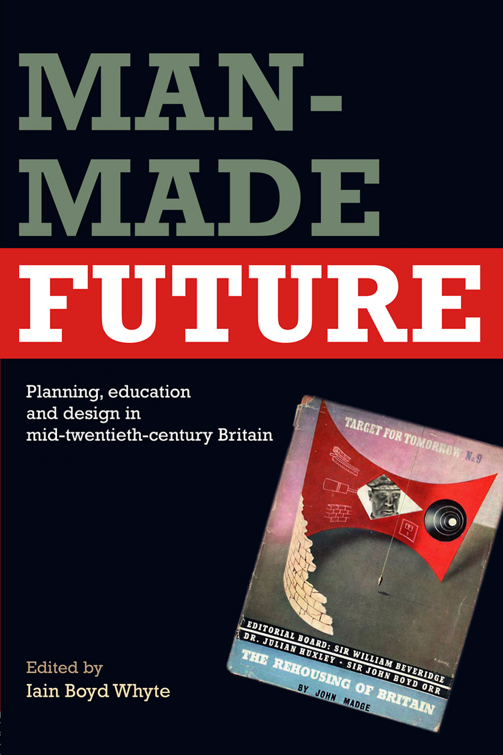 Man-Made Future Planning,  Education and Design in Mid-20th Century Britain