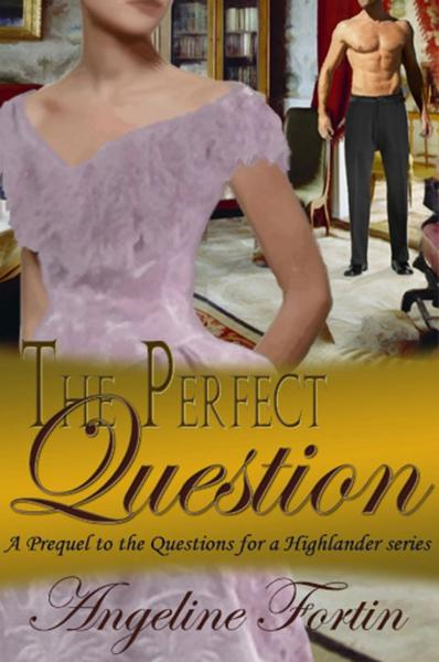 The Perfect Question: A Prequel to the Questions for a Highlander Series