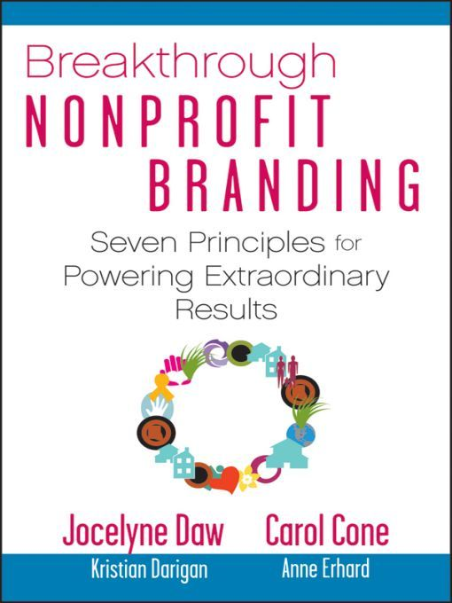 Breakthrough Nonprofit Branding By: Carol Cone,Jocelyne Daw