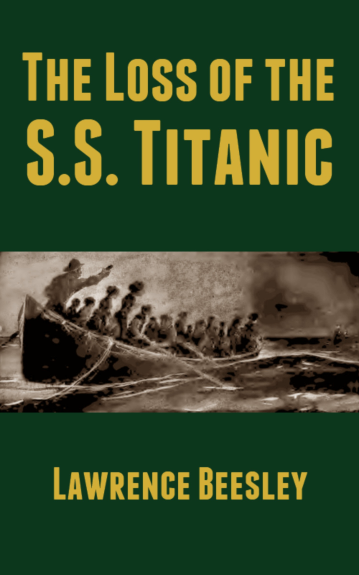 The Loss of the S.S. Titanic By: Lawrence Beesley