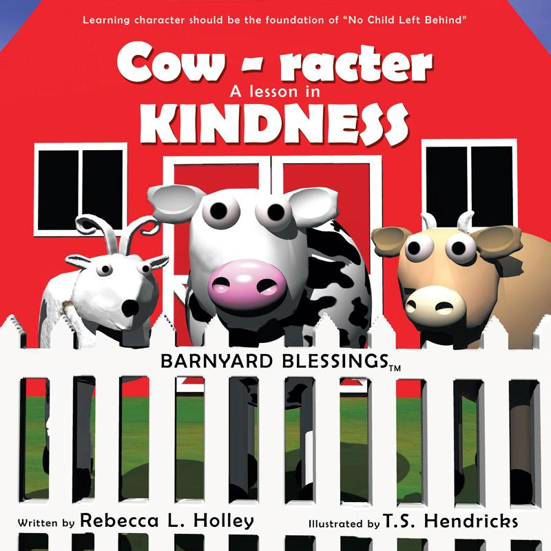 Cow-racter A Lesson in Kindness By: Rebecca L. Holley