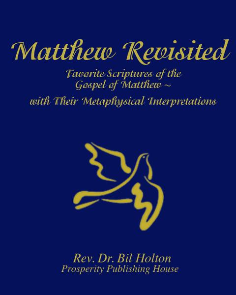 Matthew Revisited: Favorite Scriptures of the Gospel of Matthew With Their Metaphysical Interpretations
