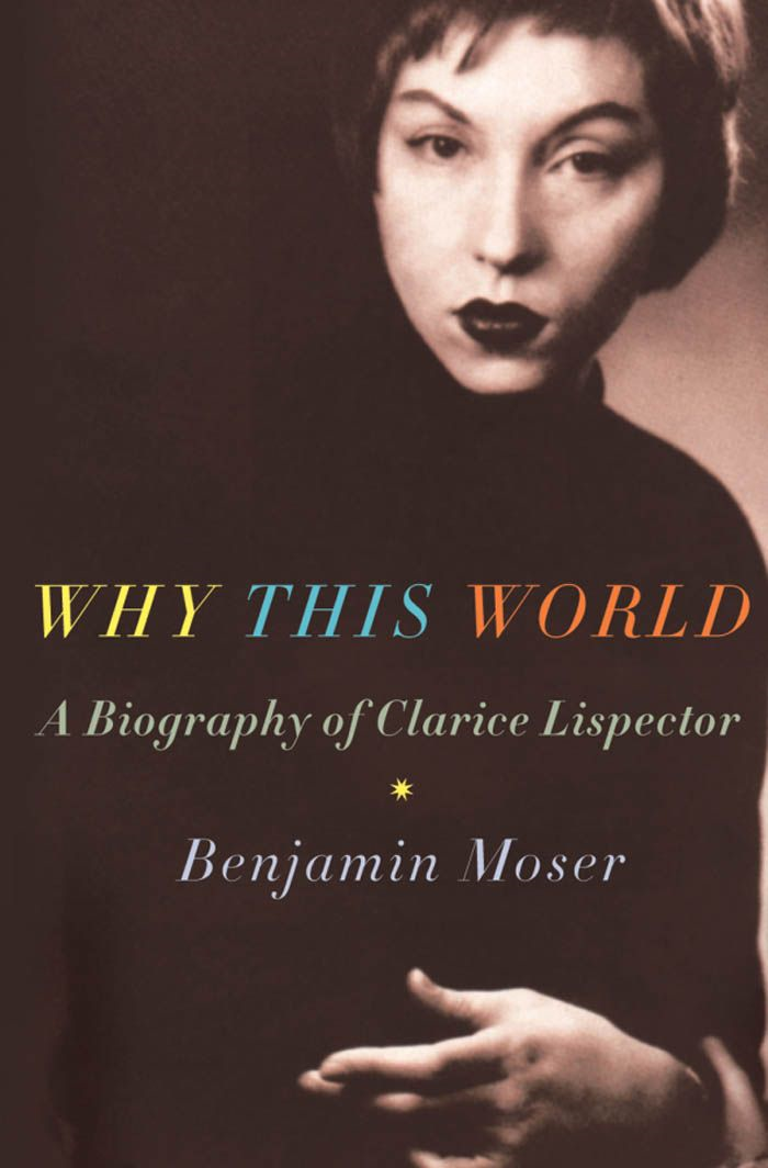 Why This World : A Biography Of Clarice Lispector