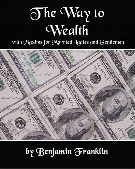 Benjamin Franklin - The Way to Wealth with Maxims for Married Ladies and Gentlemen