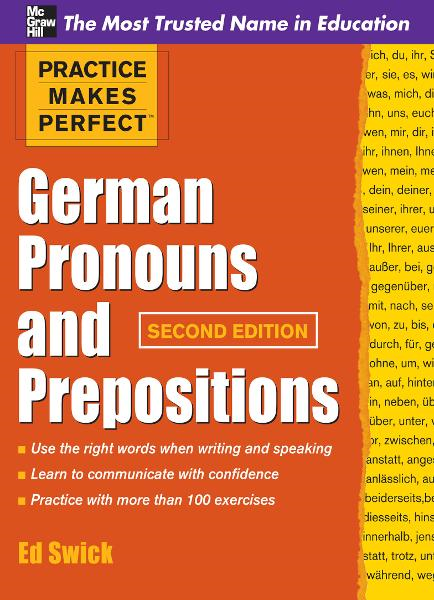 Practice Makes Perfect German Pronouns and Prepositions, Second Edition By: Ed Swick