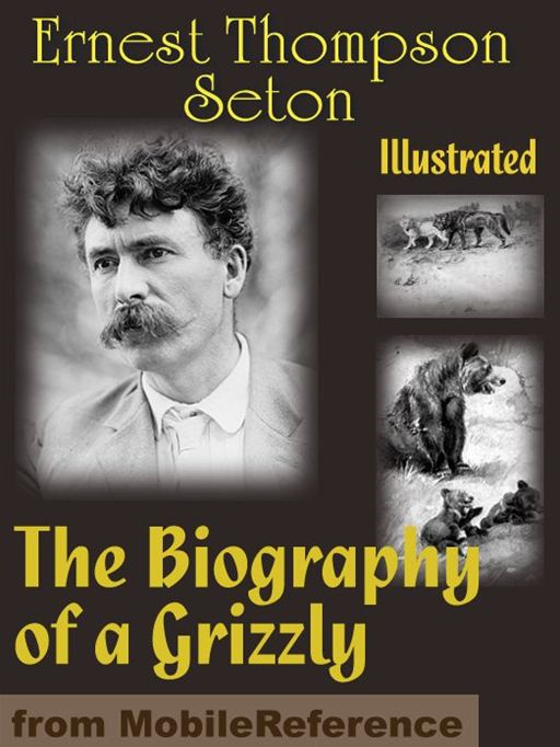 The Biography Of A Grizzly. Illustrated  (Mobi Classics)