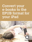 Convert your e-books to the EPUB format for your iPad By: Dennis R. Cohen,Lisa L. Spangenberg,Michael E. Cohen