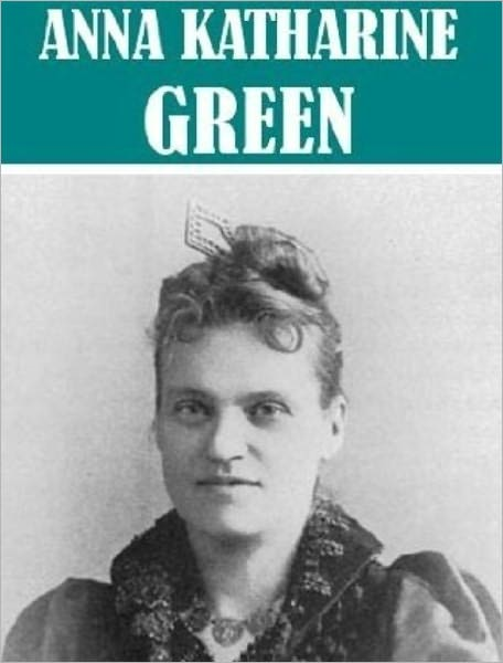 Essential Anna Katharine Green (22 books)