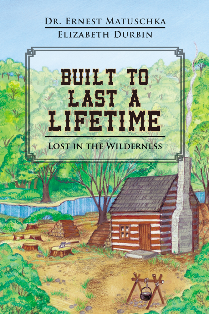 Built to Last a Lifetime By: Dr. Ernest Matuschka