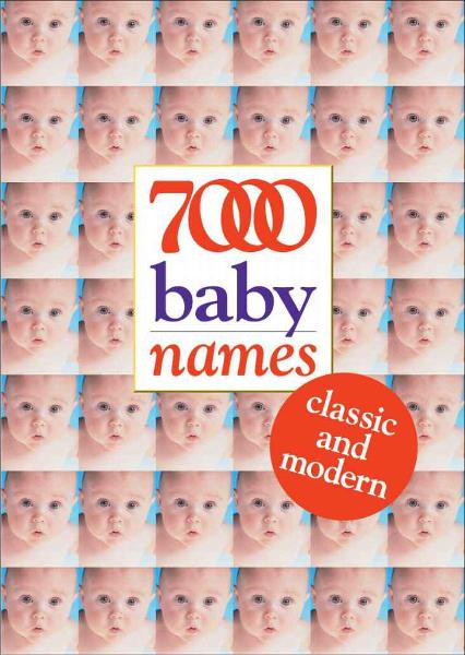 7000 Baby Names: Classic and Modern By: Hilary Spence