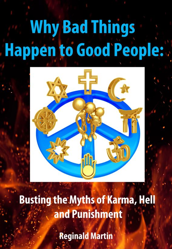 Why Bad Things Happen to Good People: Busting the Myths of Karma, Hell and Punishment By: Reginald Martin