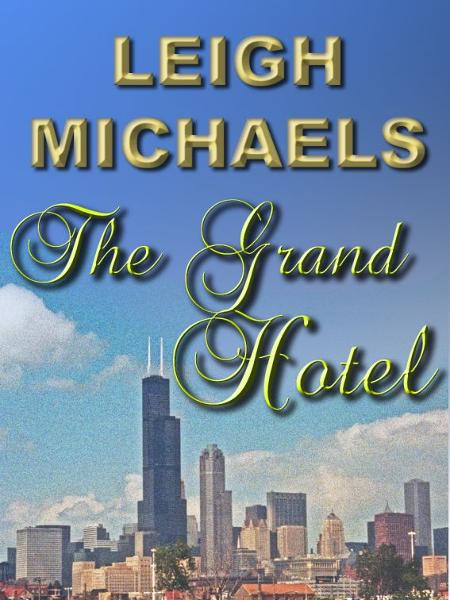 The Grand Hotel By: Leigh Michaels
