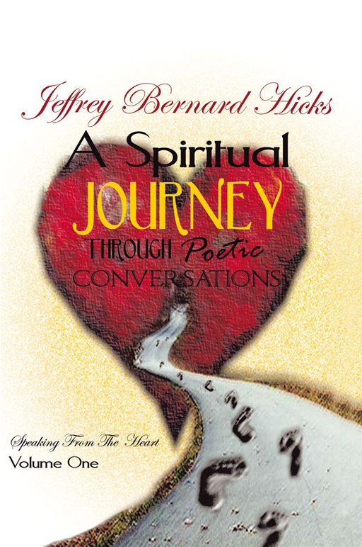 A Spiritual Journey Through Poetic Conversations By: Jeffrey Bernard Hicks