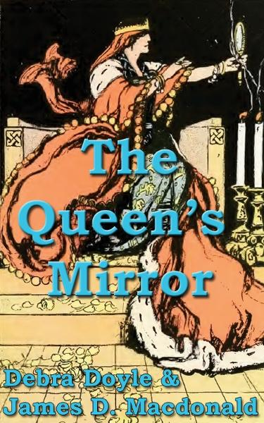 The Queen's Mirror By: James D. Macdonald