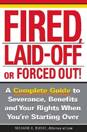 Fired, Laid Off or Forced Out: A Complete Guide to Severance, Benefits and Your Rights When You're Starting Over By: Richard C. Busse