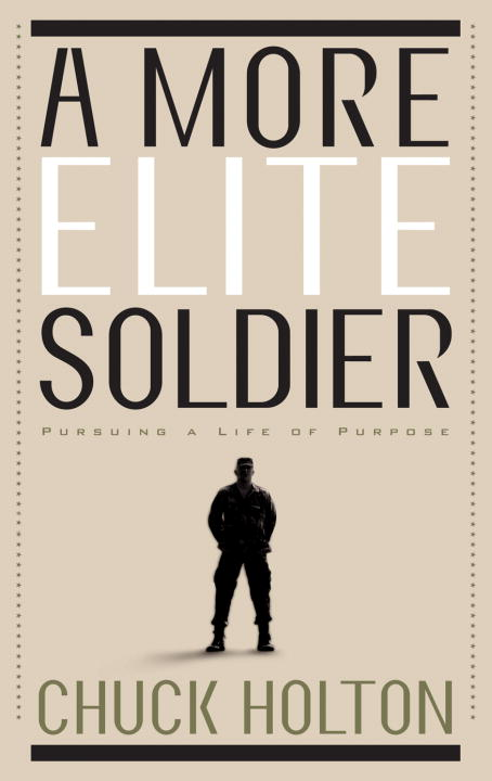 A More Elite Soldier By: Chuck Holton