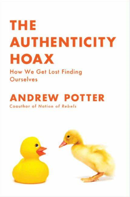 The Authenticity Hoax By: Andrew Potter