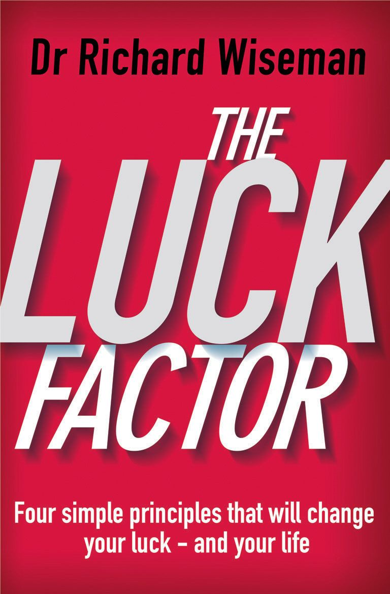 The Luck Factor The Scientific Study of the Lucky Mind