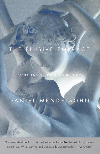 The Elusive Embrace By: Daniel Mendelsohn