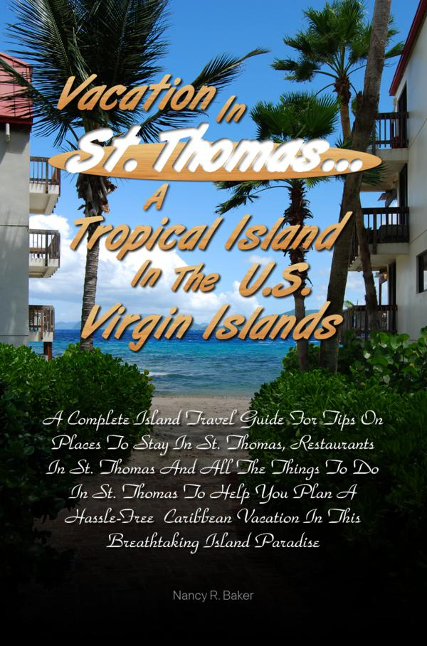 Vacation in St. Thomas… A Tropical Island In The U.S. Virgin Islands By: Nancy R. Baker
