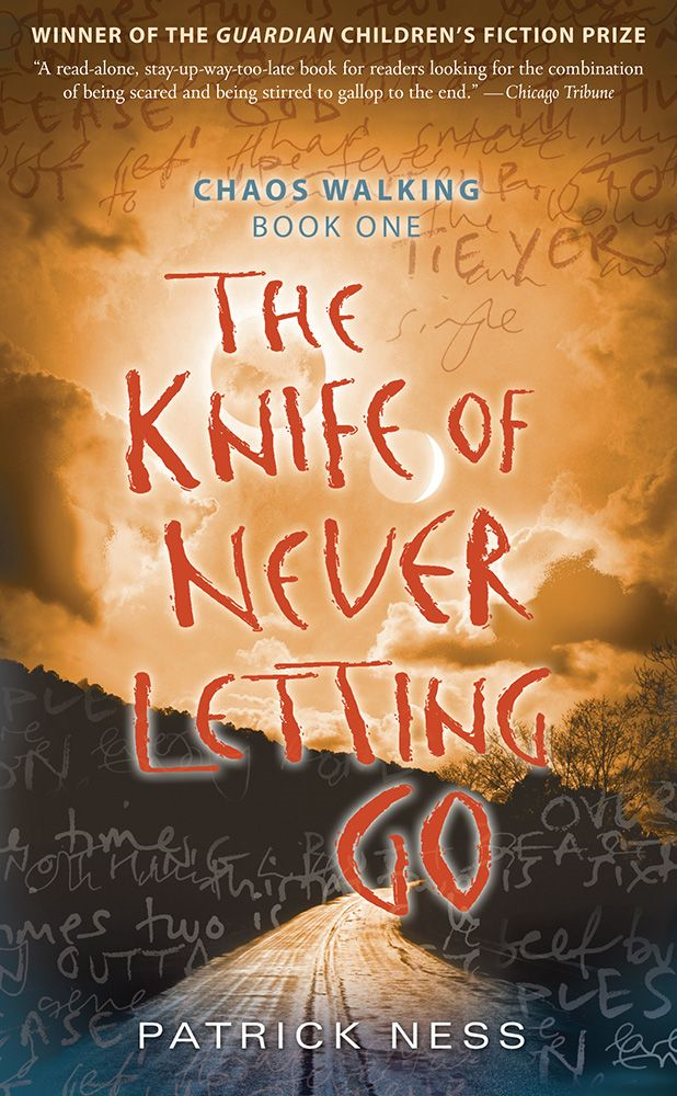 The Knife of Never Letting Go (Chaos Walking Book 1) By: Patrick Ness