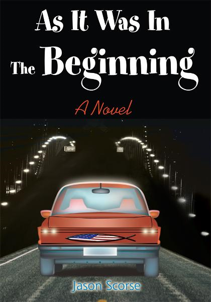 As It Was In The Beginning By: Jason Scorse