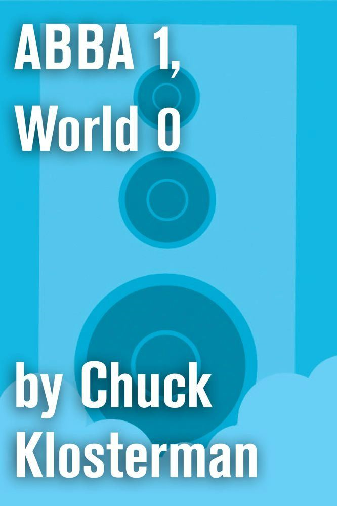 ABBA 1, World 0 By: Chuck Klosterman