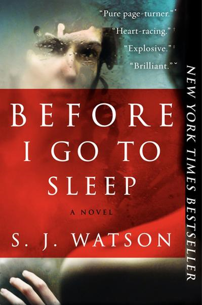 Before I Go To Sleep: A Novel By: S. J. Watson