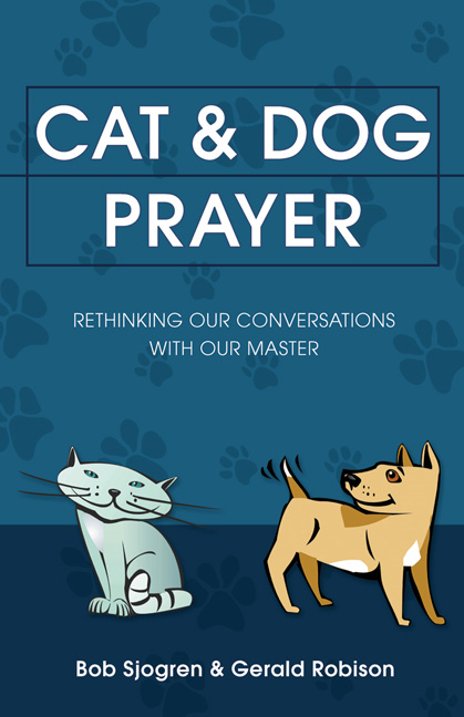 Cat & Dog Prayer: Rethinking Our Conversations with Our Master By: Bob Sjogren,Gerald Robison