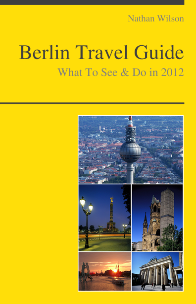 Berlin, Germany Travel Guide - What To See & Do By: Nathan Wilson