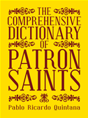 The Comprehensive Dictionary Of Patron Saints