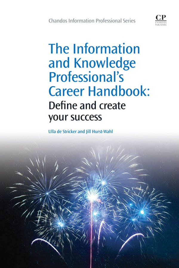 The Information and Knowledge Professional's Career Handbook Define And Create Your Success