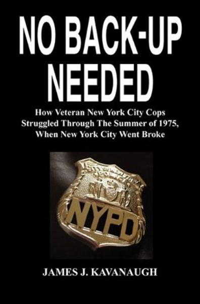 No Back-up Needed: How Veteran New York City Cops Struggled Through The Summer of 1975, When New York City Went Broke