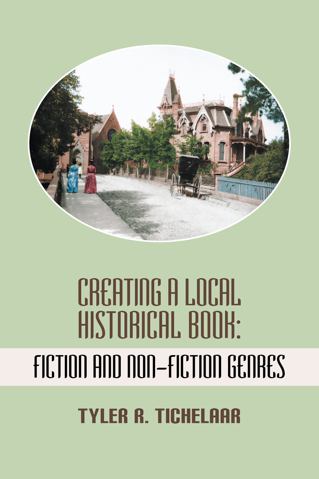 Creating a Local Historical Book By: Tyler R. Tichelaar