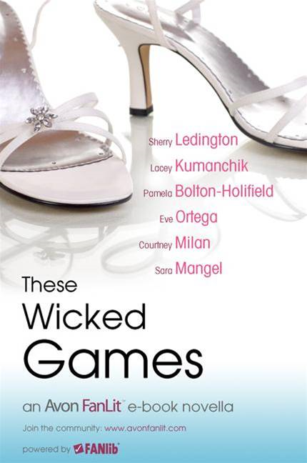 These Wicked Games By: Courtney Milan,Eve Ortega,Lacey Kumanchik,Pamela Bolton-Holifield,Sara Mangel,Sherry Ledington