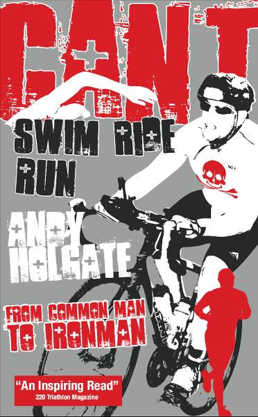Cant Swim, Cant Ride, Cant Run: From Common Man to Ironman