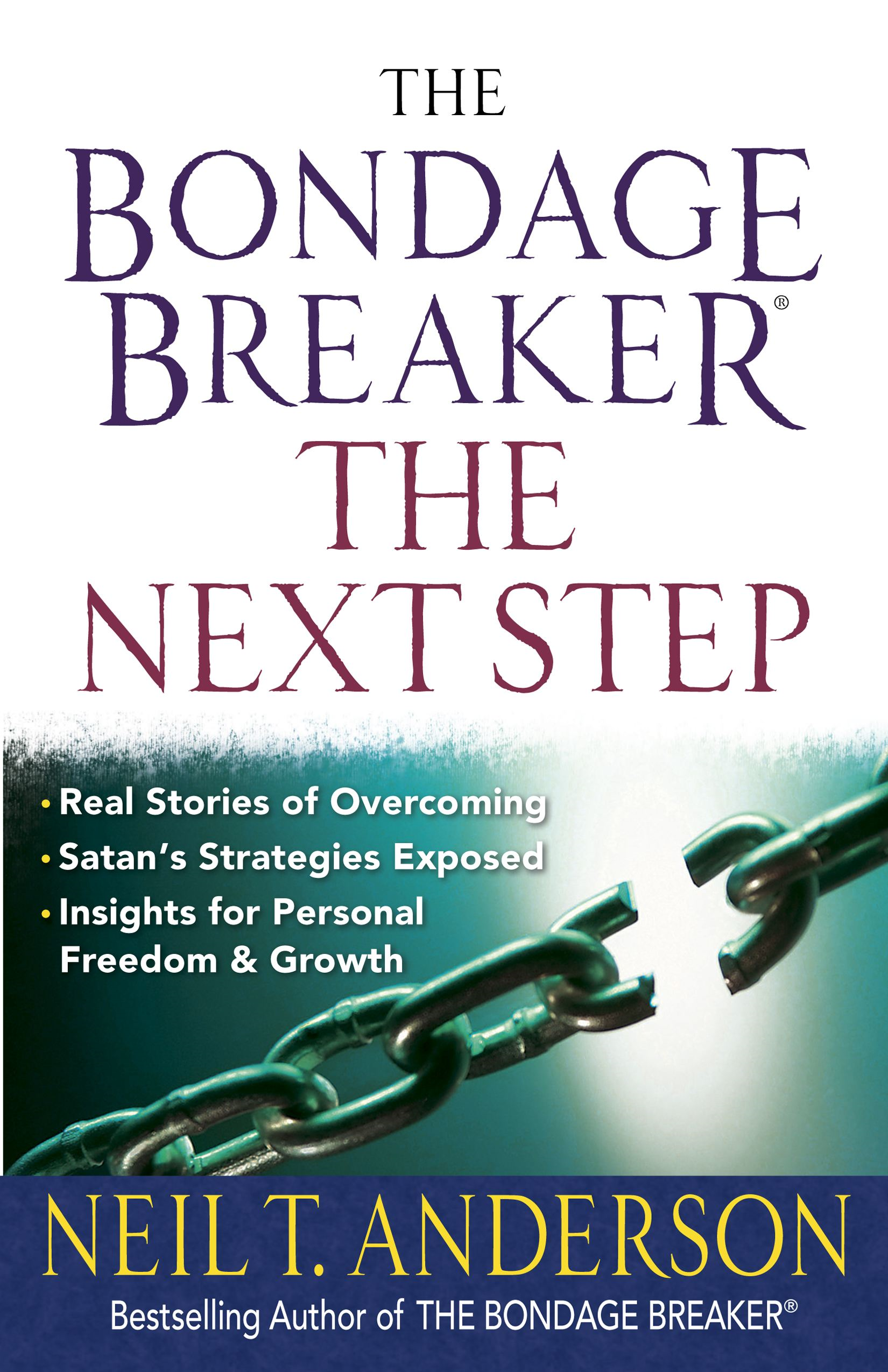 The Bondage Breaker® -- the Next Step By: Neil T. Anderson