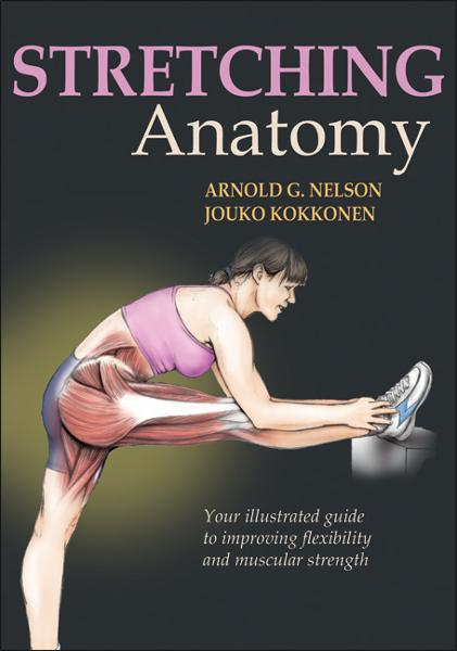Stretching Anatomy By: Arnold G. Nelson